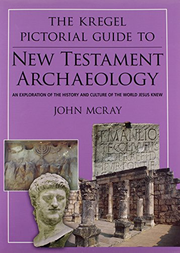 The Kregel Pictorial Guide to New Testament Archaeology: An Exploration of the History and Culture ...