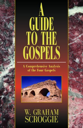 A Guide to the Gospels: A Comprehensive Analysis of the Four Gospels: Scroggie, W. Graham