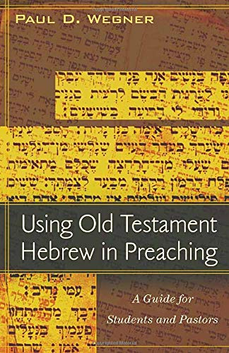 9780825439360: Using Old Testament Hebrew in Preaching: A Practical Guide for Students and Pastors