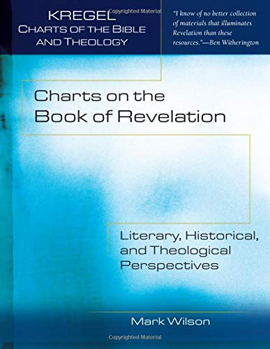 Charts on the Book of Revelation: Literary, Historical, and Theological Perspectives (Kregel Char...