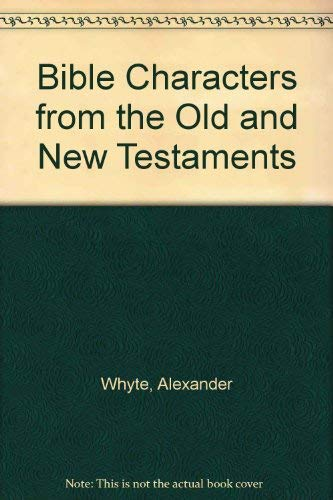 Bible Characters from the Old and New Testaments: Whyte, Alexander