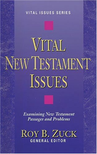 Vital New Testament Issues (Vital Issues (Kregel)) (0825440742) by Zuck, Roy B.