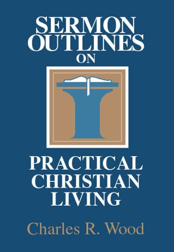 9780825440908: Sermon Outlines on Practical Christian Living (Easy-to-use Sermon Outline Series)