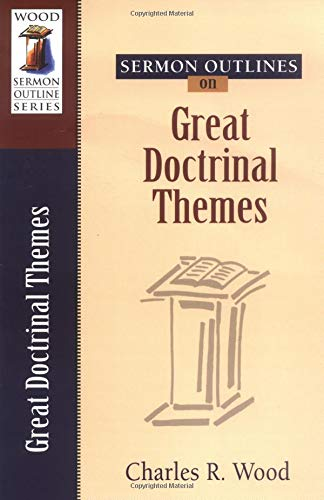 Sermon Outlines on Great Doctrinal Themes: Charles R Wood