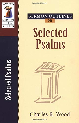 Sermon Outlines on Selected Psalms (Wood Sermon Outline Series): Wood, Charles R.