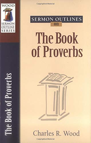 Sermon Outlines on the Book of Proverbs (Wood Sermon Outline Series): Wood, Charles R.