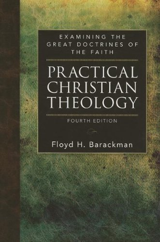 9780825442247: Practical Christian Theology: Examining the Great Doctrines of the Faith