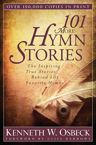 9780825442834: 101 More Hymn Stories: The Inspiring True Stories Behind 101 Favorite Hymns