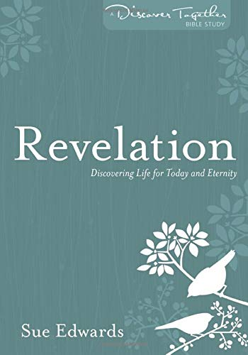 Revelation: Discovering Life for Today and Eternity (Discover Together Bible Study Series) (082544313X) by Edwards, Sue
