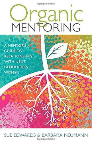 9780825443336: Organic Mentoring: A Mentor's Guide to Relationships with Next Generation Women