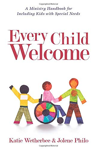 9780825443503: Every Child Welcome: A Ministry Handbook for Including Kids with Special Needs