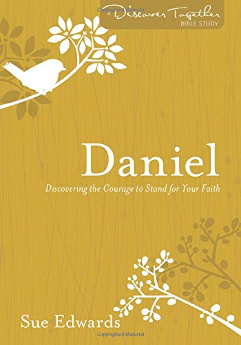9780825443527: Daniel: Discovering the Courage to Stand for Your Faith (Discover Together Bible Study Series)