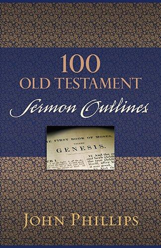 100 Old Testament Sermon Outlines: Phillips, John