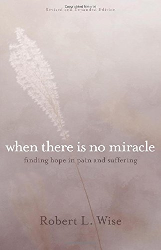 9780825444258: When There Is No Miracle: Finding Hope in Pain and Suffering