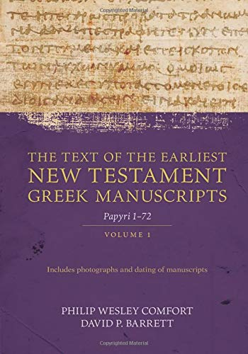9780825445194: The Text of the Earliest New Testament Greek Manuscripts, Volume 1: Papyri 1-72