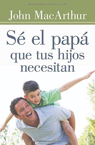 9780825456138: Se El Papa Que Tus Hijos Necesitan