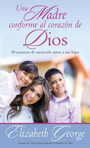 9780825456299: Una Madre Conforme Al Corazon de Dios: 10 Maneras de Mostrarle Amor a Sus Hijos