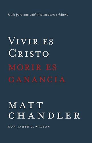 9780825456374: Vivir es Cristo, morir es ganancia: Guía Para Una Auténtica Madurez Cristiana