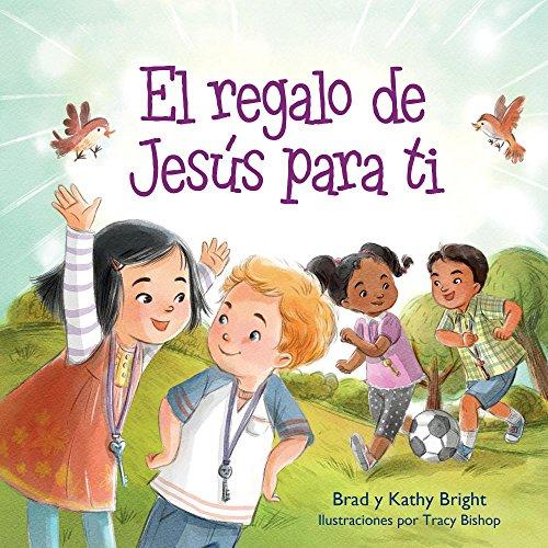 El regalo de Jesús para tí (Spanish Edition): Brad Bright