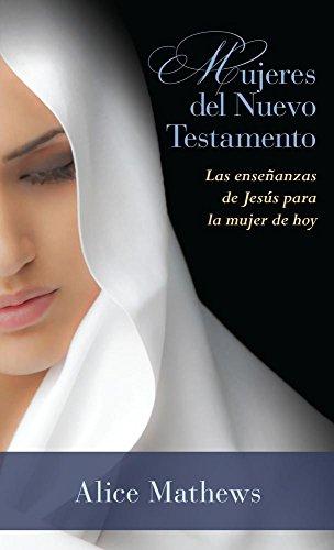 9780825456770: Mujeres del Nuevo Testamento: Las enseñanzas de Jesús para la mujer de hoy (Spanish Edition)