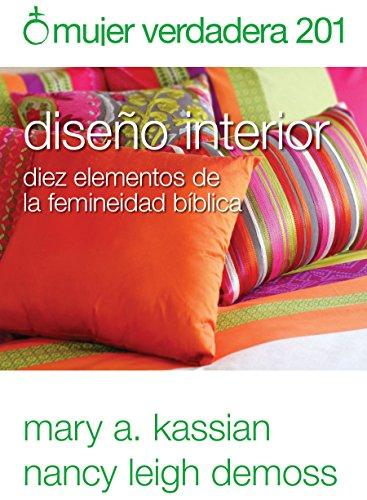 9780825456985: Mujer Verdadera 201: Diseño Interior: Diez Elementos de la Femineidad Bíblica