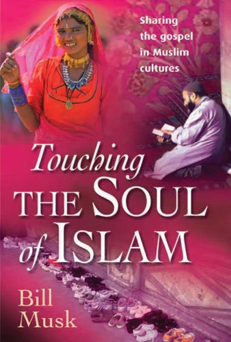 9780825460753: Touching the Soul of Islam: Sharing the Gospel in Muslim Cultures