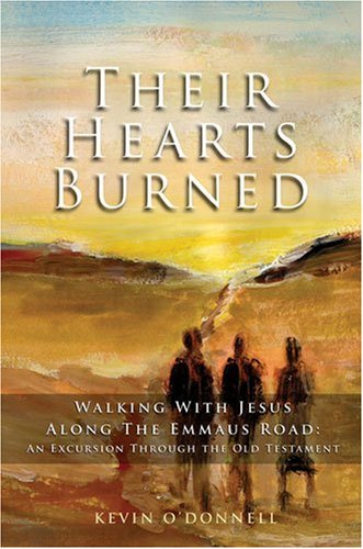 Their Hearts Burned: Walking with Jesus Along the Emmaus Road: An Excursion Through the Old Testament (0825461170) by Kevin O'Donnell