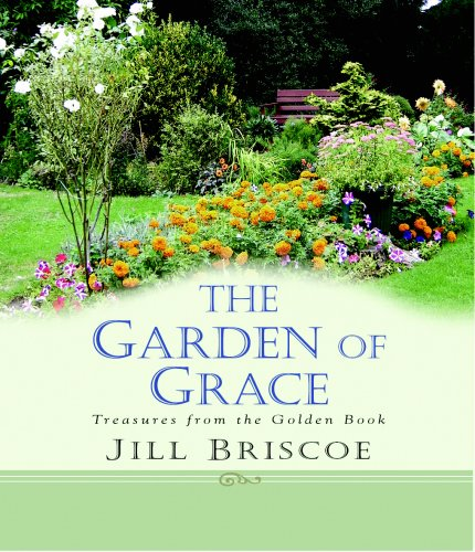 The Garden of Grace: Treasures from the Golden Book (0825461324) by Jill Briscoe