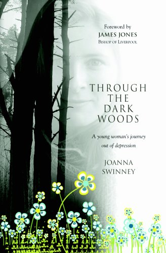 Through the Dark Woods: A Young Woman's Journey Out of Depression: Swinney, Jo
