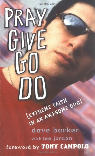 Pray Give Go Do: Extreme Faith in an Awesome God (0825462215) by Dave Barker; Lee Jordan