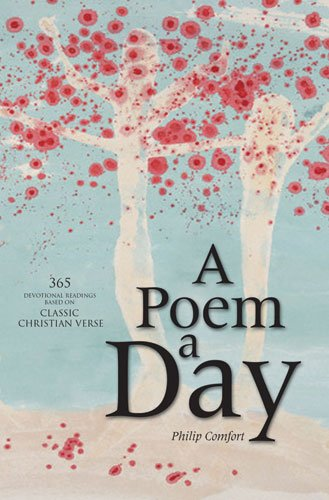 Poem a Day, A: 365 Devotional Readings Based on Classic Christian Verse: Comfort, Philip