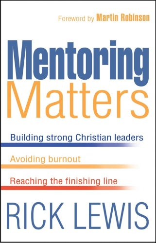 9780825463013: Mentoring Matters: Building Strong Christian Leaders, Avoiding Burnout, Reaching the Finishing Line