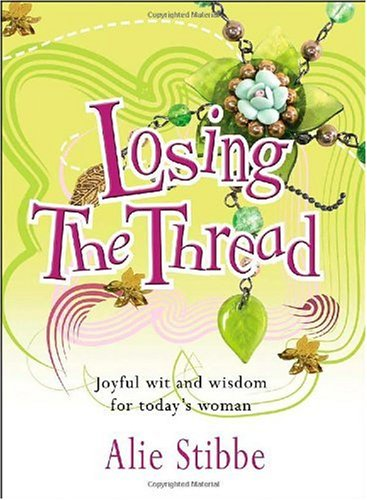 9780825463105: Losing the Thread: Joyful Wit and Wisdom for Today's Woman