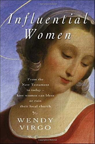 9780825463204: Influential Women: From the New Testament to Today - How Women Can Build Up or Undermine Their Local Church
