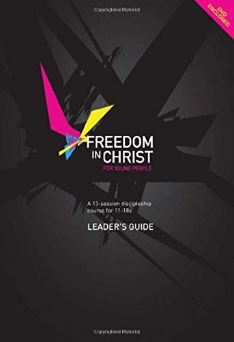 Freedom in Christ for Young People Leader's Guide: A 13 Session Discipleship Course for 11-18s...