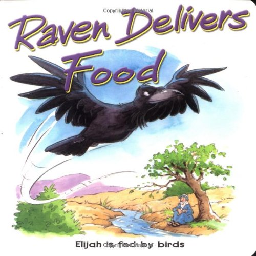 Raven Delivers Food: Elijah Is Fed by Birds (Bible Animal Board Books) (0825473012) by Tim Dowley