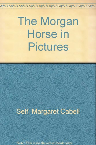 The Morgan Horse in Pictures (9780825582400) by Margaret Cabell Self