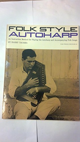 Folk Style Autoharp An Instruction Method for Playing the Autoharp and Accompanying Folk Songs: ...