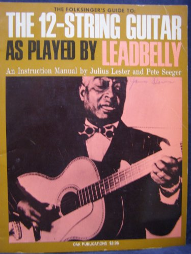 9780825600234: A Folksinger's Guide to the 12-String Guitar As Played by Leadbelly: An Instruction Manual by Julius Lester and Pete Seeger