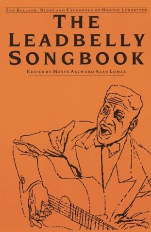 The Leadbelly Songbook: The Ballads, Blues, and: Asch, Moses; Lomax,