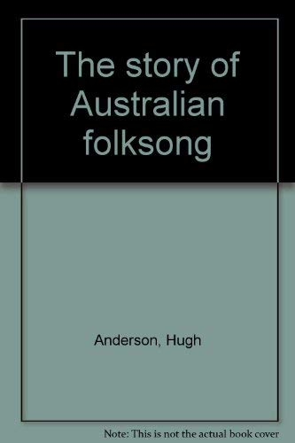 The story of Australian folksong: Anderson, Hugh
