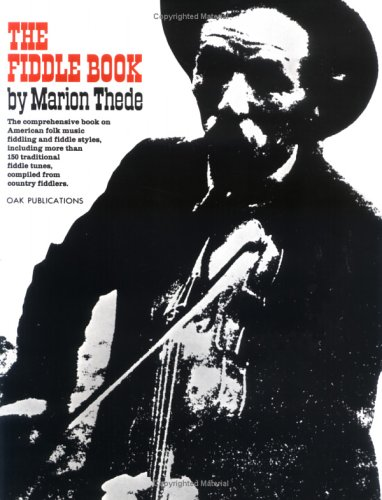 The Fiddle Book: The Comprehensive book on American folk music fiddling and fiddle styles, ...
