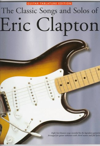 9780825615238: The Classic Songs and Solos of Eric Clapton: Eight Best-Known Songs Recorded by the Legendary Guitarist : Arranged for Guitar Tablature With Chord Names and Full Lyrics