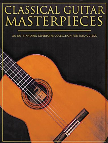 9780825617782: Classical Guitar Masterpieces An Outstanding Repertoire Col For Solo Guitar
