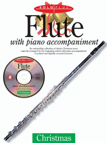 9780825618192: Christmas Flute With Piano Accompaniment: An Outstanding Collection of Classic Christmas Tunes Expertly Arranged for the Beginning Soloist With Piano ... in Printed and Digitally Rec (Solo Plus)