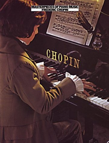 Masterpieces Of Piano Music: Chopin: Frederic Chopin