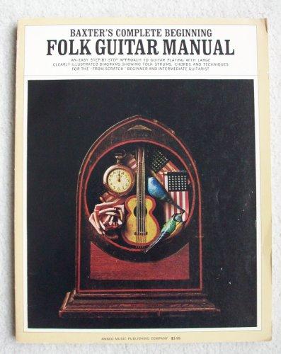 9780825626012: Baxter's Complete Beginning Folk Guitar Manual