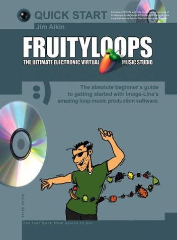 9780825627125: Fruityloops: The Ultimate Electronic Virtual Music Studio with CDROM (Quick Start (Music Sales))