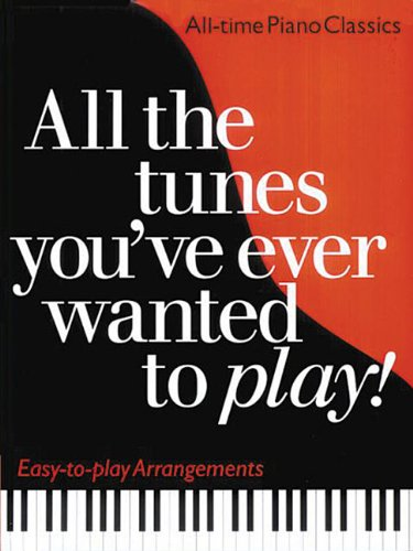 9780825629952: All The Tunes You've Ever Wanted To Play! Easy-to-Play Arrangements (Music Sales America)
