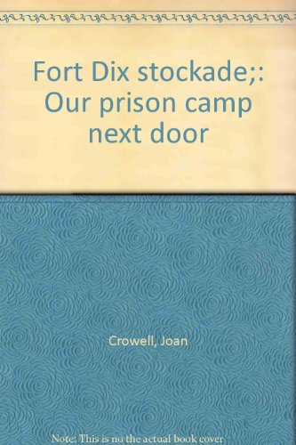Fort Dix stockade;: Our prison camp next: Crowell, Joan
